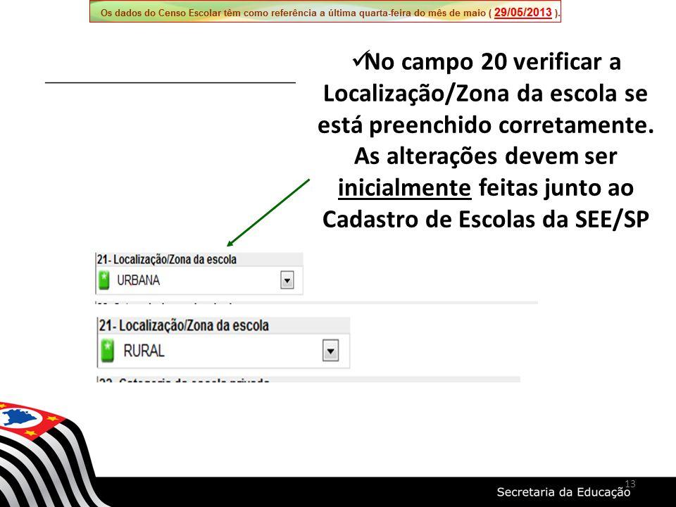 No campo 20 verificar a Localização/Zona da escola se está preenchido corretamente. As alterações devem ser inicialmente feitas junto ao Cadastro de E