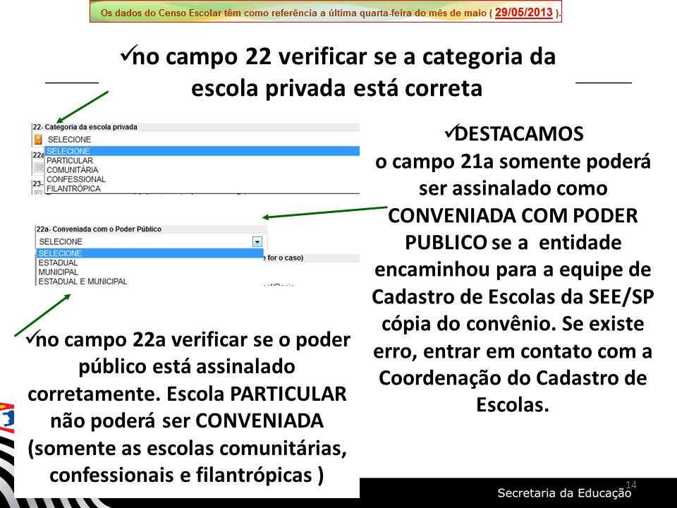 no campo 22a verificar se o poder público está assinalado corretamente. Escola PARTICULAR não poderá ser CONVENIADA (somente as escolas comunitárias,