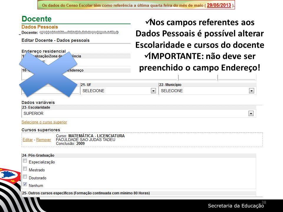 Nos campos referentes aos Dados Pessoais é possível alterar Escolaridade e cursos do docente IMPORTANTE: não deve ser preenchido o campo Endereço! 38