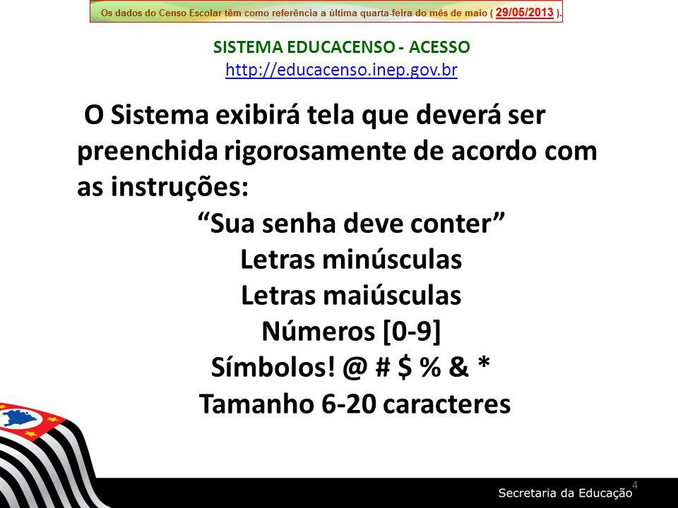 4 O Sistema exibirá tela que deverá ser preenchida rigorosamente de acordo com as instruções: Sua senha deve conter Letras minúsculas Letras maiúsculas Números [0-9] Símbolos.