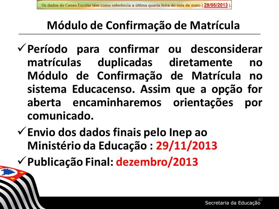 40 Período para confirmar ou desconsiderar matrículas duplicadas diretamente no Módulo de Confirmação de Matrícula no sistema Educacenso.