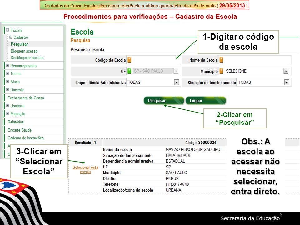 Procedimentos para verificações – Cadastro da Escola 1-Digitar o código da escola 2-Clicar em Pesquisar 3-Clicar em Selecionar Escola 6 Obs.: A escola