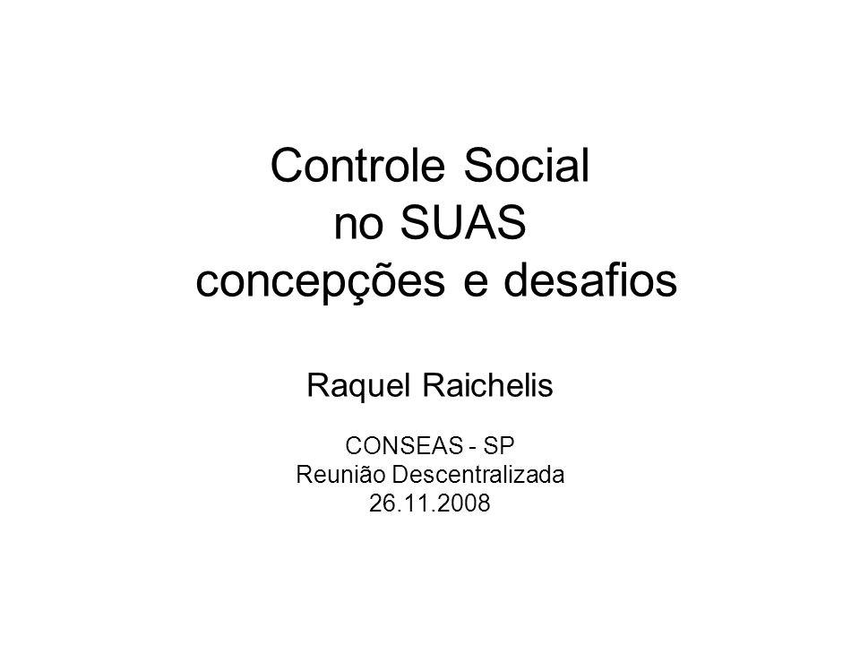 Controle Social no SUAS concepções e desafios Raquel Raichelis CONSEAS - SP Reunião Descentralizada 26.11.2008