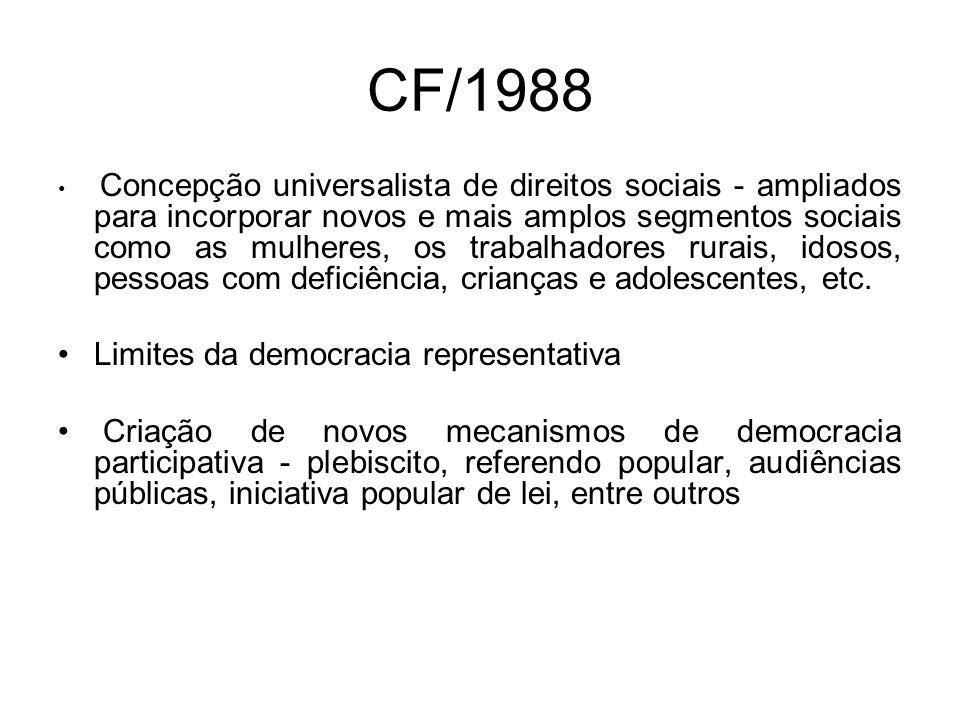 CF/1988 Concepção universalista de direitos sociais - ampliados para incorporar novos e mais amplos segmentos sociais como as mulheres, os trabalhadores rurais, idosos, pessoas com deficiência, crianças e adolescentes, etc.
