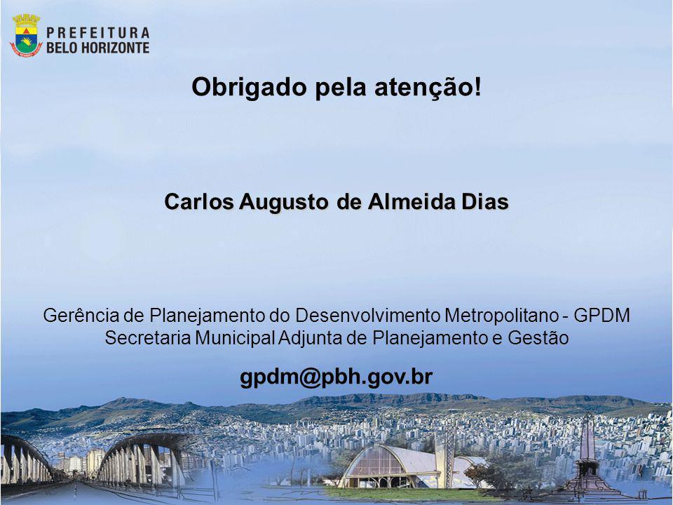Obrigado pela atenção! Carlos Augusto de Almeida Dias Gerência de Planejamento do Desenvolvimento Metropolitano - GPDM Secretaria Municipal Adjunta de