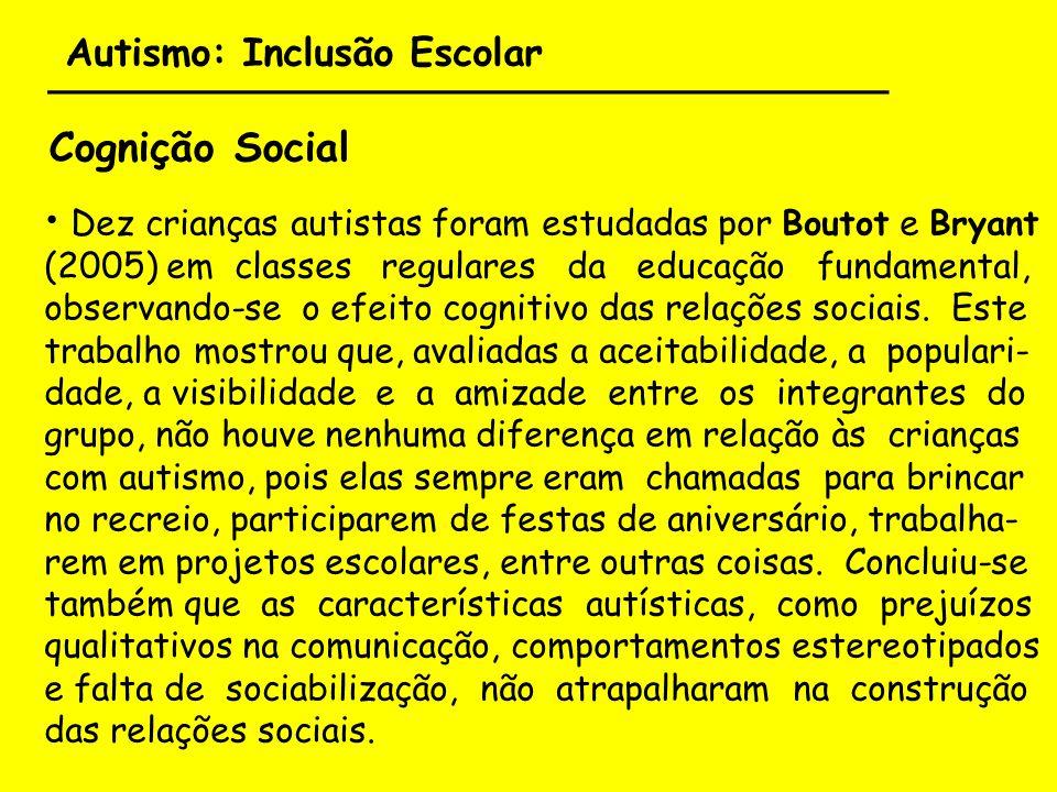 Autismo: Inclusão Escolar ___________________________________ Cognição Social Dez crianças autistas foram estudadas por Boutot e Bryant (2005) em clas