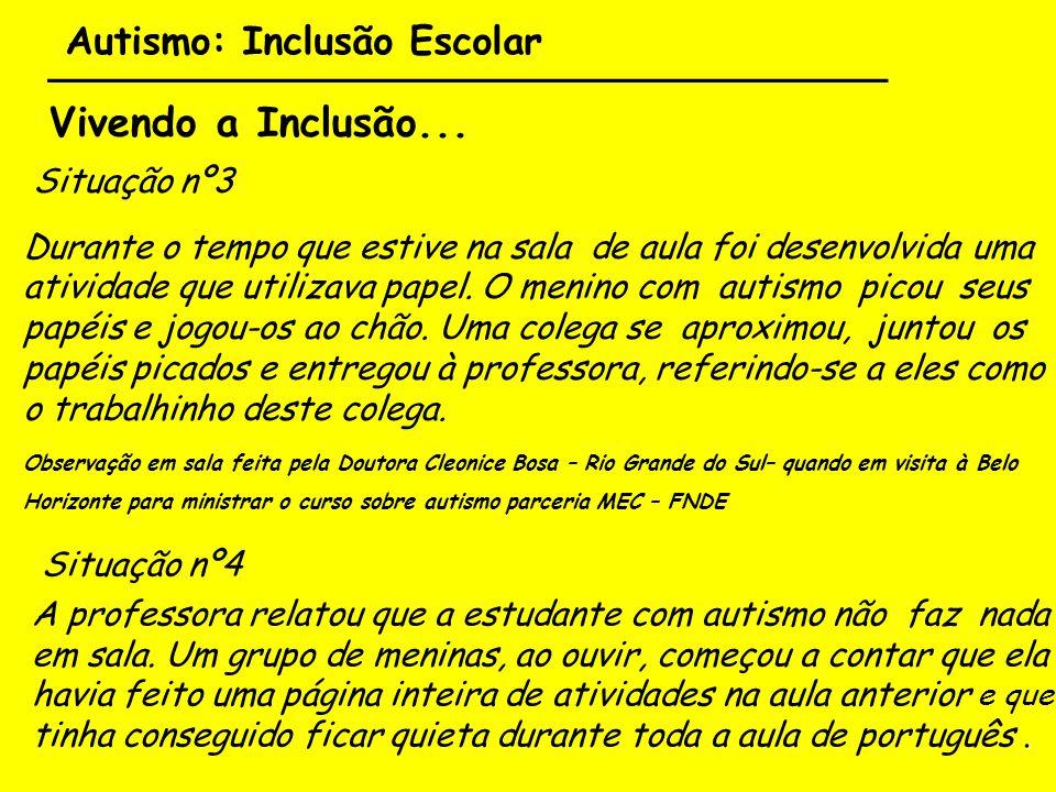 Autismo: Inclusão Escolar ___________________________________ Vivendo a Inclusão... Situação nº3 Durante o tempo que estive na sala de aula foi desenv
