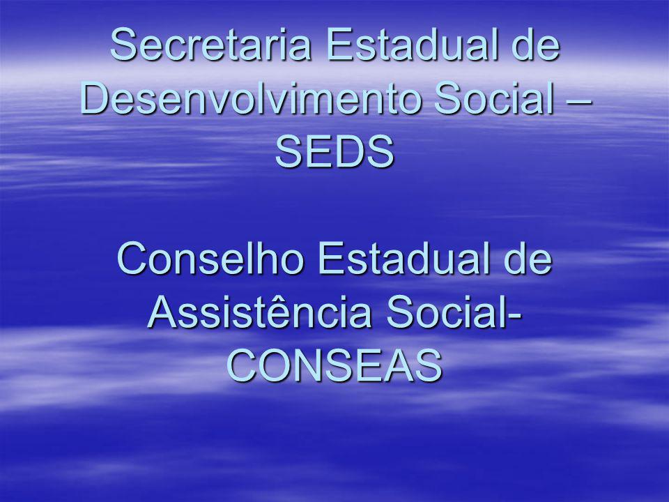 ESTRUTURA Estrutura pertencente ao órgão gestor da Política de Assistência Social - Secretaria Estadual de Assistência e Desenvolvimento Social CONSEAS - Vinculado ao Poder Executivo - SEADS