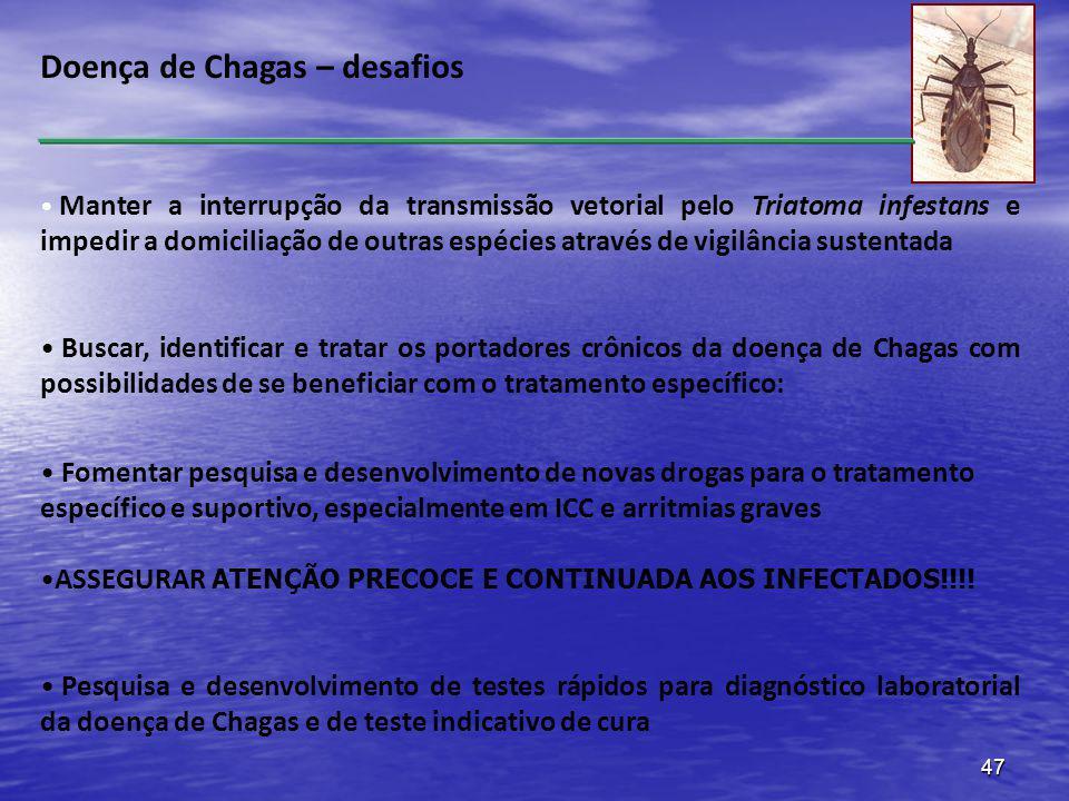 47 Doença de Chagas – desafios Manter a interrupção da transmissão vetorial pelo Triatoma infestans e impedir a domiciliação de outras espécies atravé