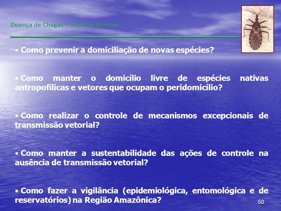 50 Doença de Chagas – desafios técnicos Como prevenir a domiciliação de novas espécies? Como manter o domicílio livre de espécies nativas antropofílic