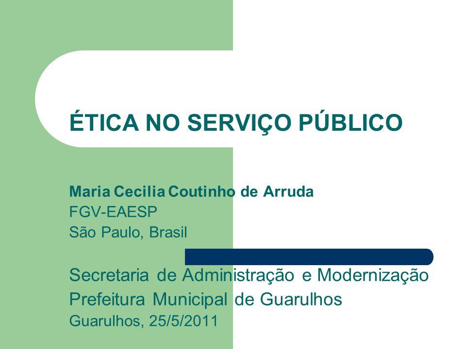 ÉTICA NO SERVIÇO PÚBLICO Maria Cecilia Coutinho de Arruda FGV-EAESP São Paulo, Brasil Secretaria de Administração e Modernização Prefeitura Municipal