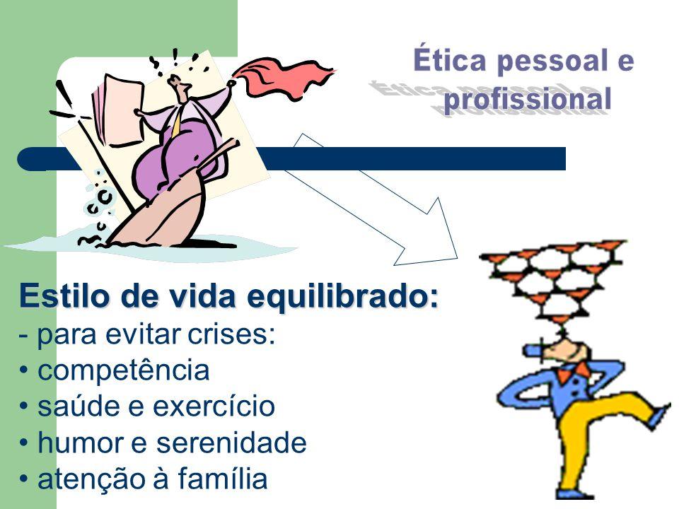 Estilo de vida equilibrado: - para evitar crises: competência saúde e exercício humor e serenidade atenção à família