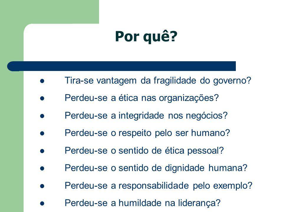 Por quê? Tira-se vantagem da fragilidade do governo? Perdeu-se a ética nas organizações? Perdeu-se a integridade nos negócios? Perdeu-se o respeito pe