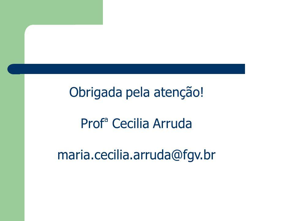 Obrigada pela atenção! Prof ª Cecilia Arruda maria.cecilia.arruda@fgv.br