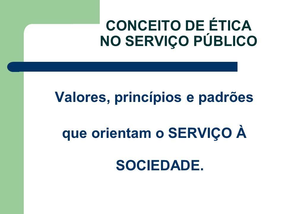 CONCEITO DE ÉTICA NO SERVIÇO PÚBLICO Valores, princípios e padrões que orientam o SERVIÇO À SOCIEDADE.