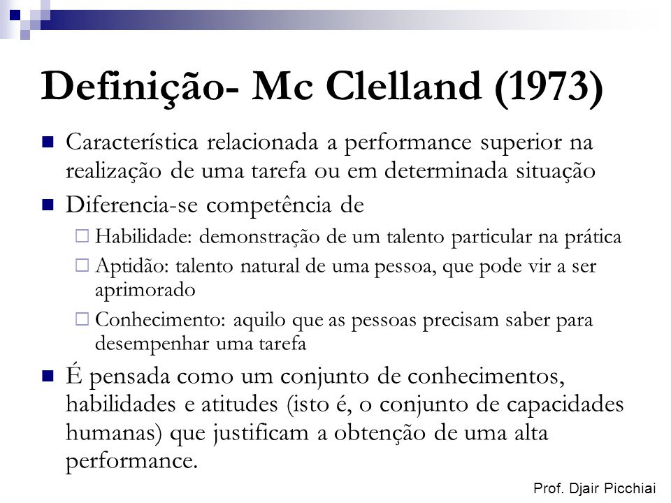 Prof. Djair Picchiai Definição- Mc Clelland (1973) Característica relacionada a performance superior na realização de uma tarefa ou em determinada sit