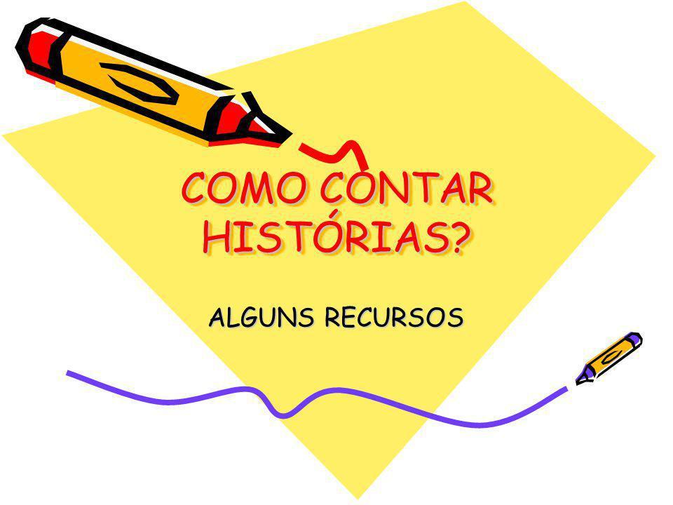 COMO CONTAR HISTÓRIAS? ALGUNS RECURSOS
