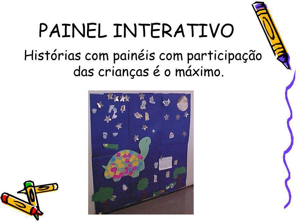 PAINEL INTERATIVO Histórias com painéis com participação das crianças é o máximo.