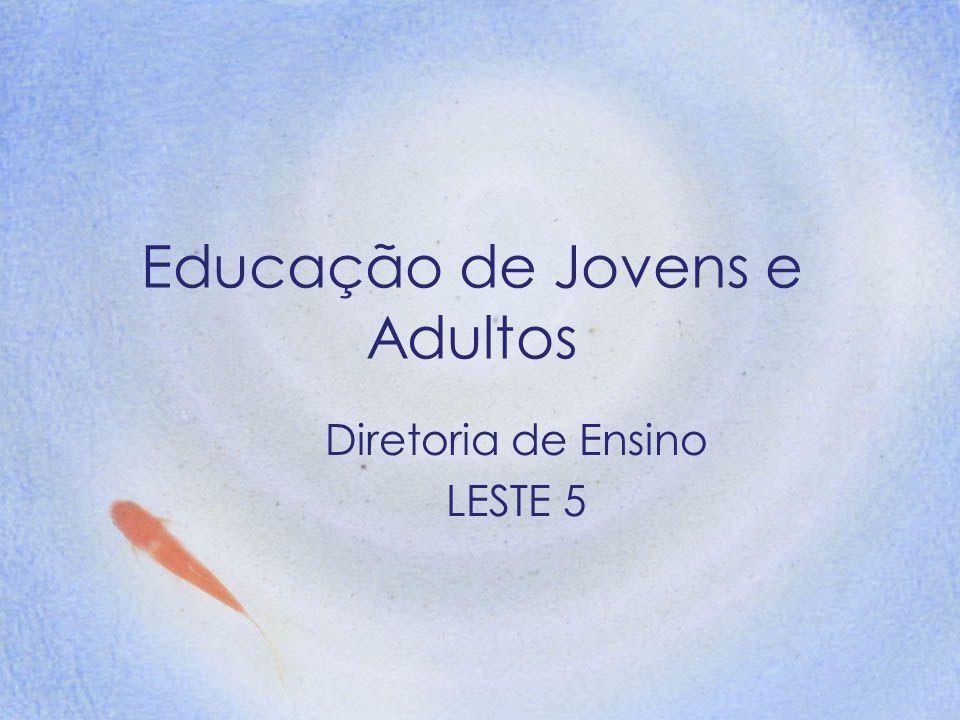 Educação de Jovens e Adultos Diretoria de Ensino LESTE 5