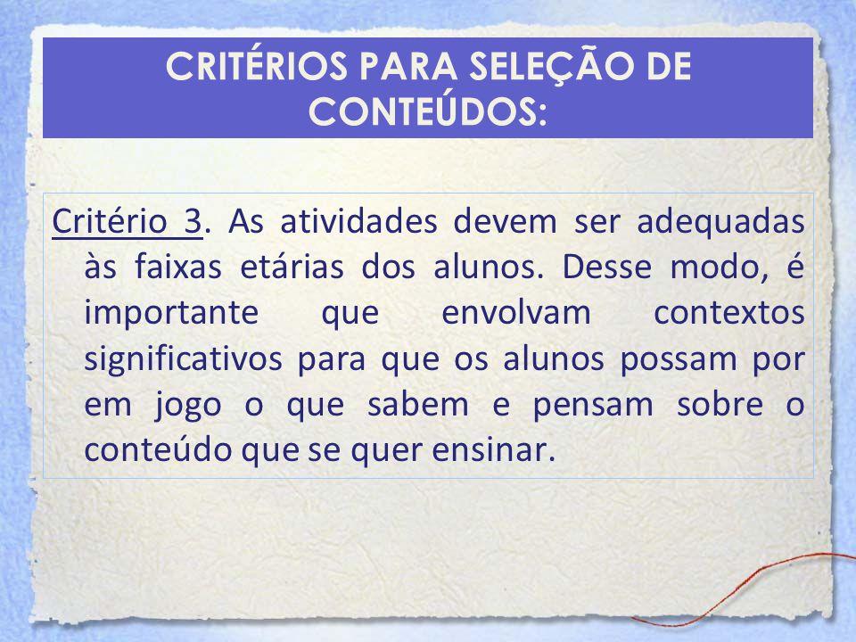 CRITÉRIOS PARA SELEÇÃO DE CONTEÚDOS: Critério 3. As atividades devem ser adequadas às faixas etárias dos alunos. Desse modo, é importante que envolvam