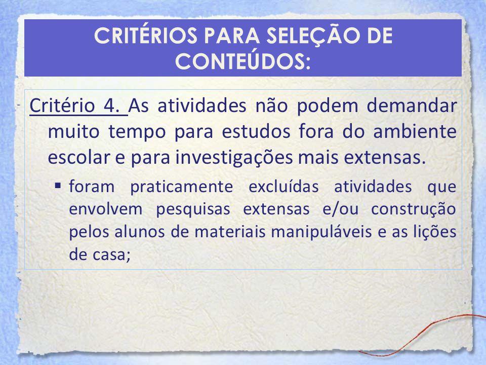 CRITÉRIOS PARA SELEÇÃO DE CONTEÚDOS: Critério 4. As atividades não podem demandar muito tempo para estudos fora do ambiente escolar e para investigaçõ