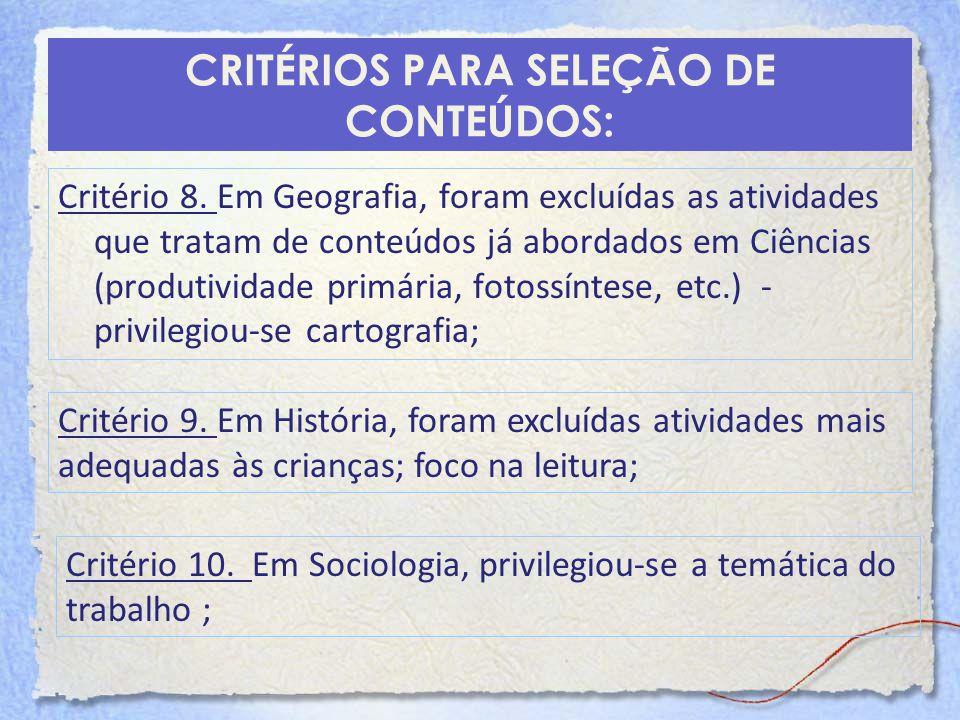 CRITÉRIOS PARA SELEÇÃO DE CONTEÚDOS: Critério 8. Em Geografia, foram excluídas as atividades que tratam de conteúdos já abordados em Ciências (produti