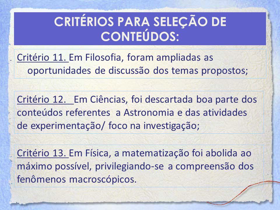 CRITÉRIOS PARA SELEÇÃO DE CONTEÚDOS: Critério 11. Em Filosofia, foram ampliadas as oportunidades de discussão dos temas propostos; Critério 12. Em Ciê