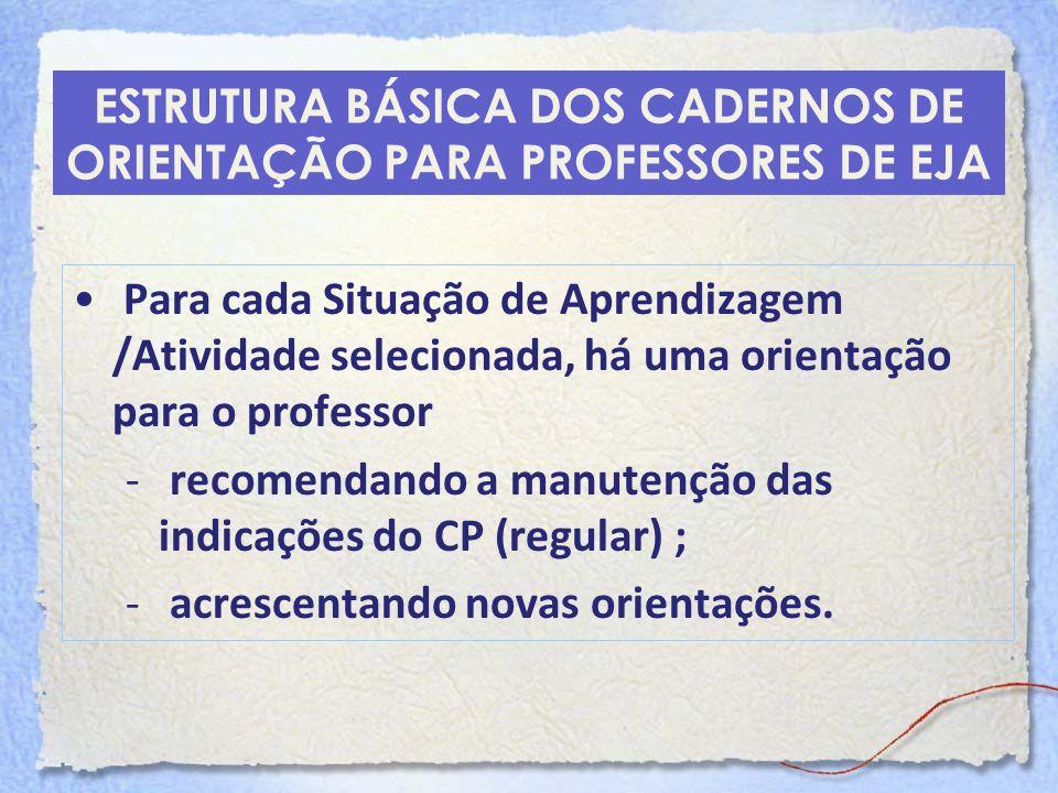 Para cada Situação de Aprendizagem /Atividade selecionada, há uma orientação para o professor - recomendando a manutenção das indicações do CP (regula