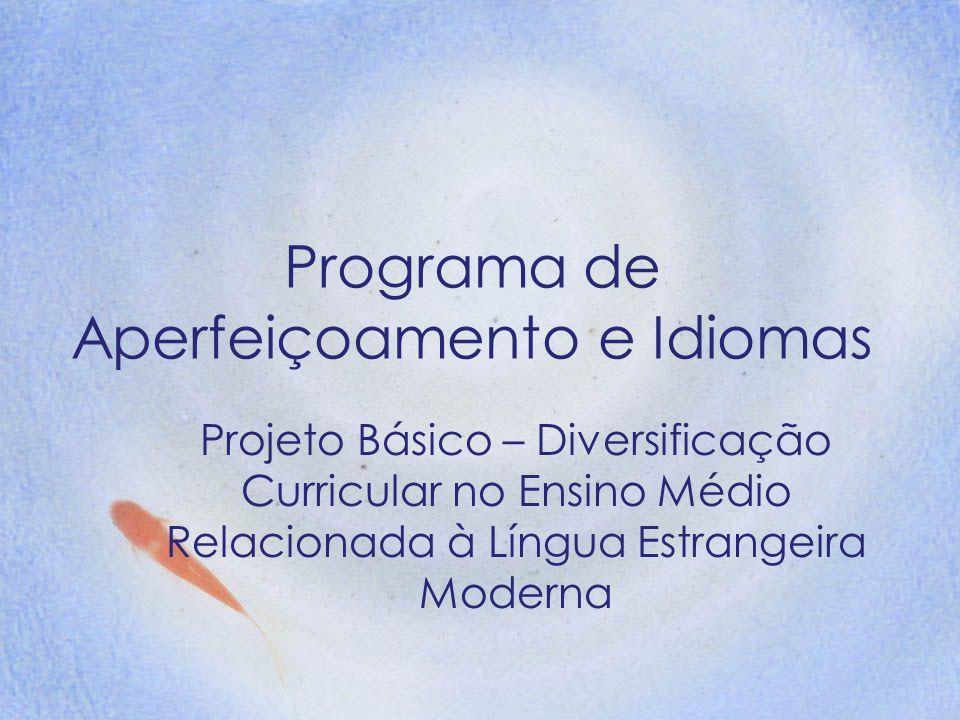 Programa de Aperfeiçoamento e Idiomas Projeto Básico – Diversificação Curricular no Ensino Médio Relacionada à Língua Estrangeira Moderna