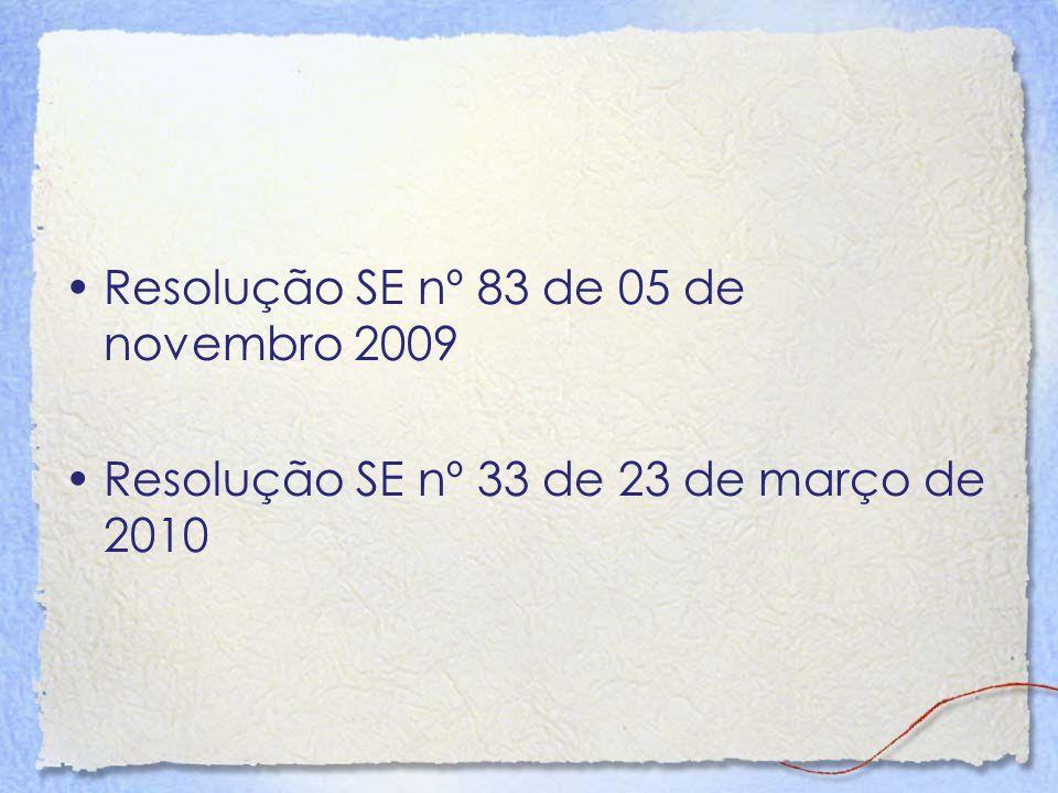 Resolução SE nº 83 de 05 de novembro 2009 Resolução SE nº 33 de 23 de março de 2010