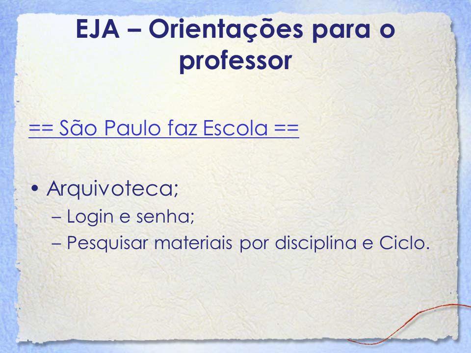 EJA – Orientações para o professor == São Paulo faz Escola == Arquivoteca; –Login e senha; –Pesquisar materiais por disciplina e Ciclo.