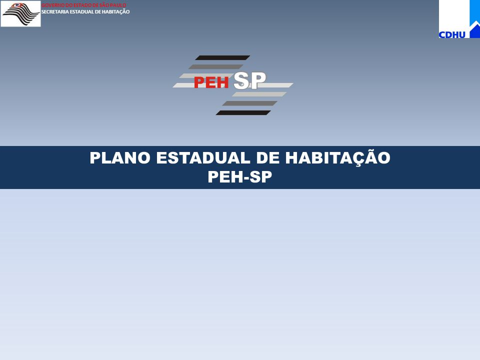 GOVERNO DO ESTADO DE SÃO PAULO SECRETARIA ESTADUAL DE HABITAÇÃO PLANO ESTADUAL DE HABITAÇÃO PEH-SP
