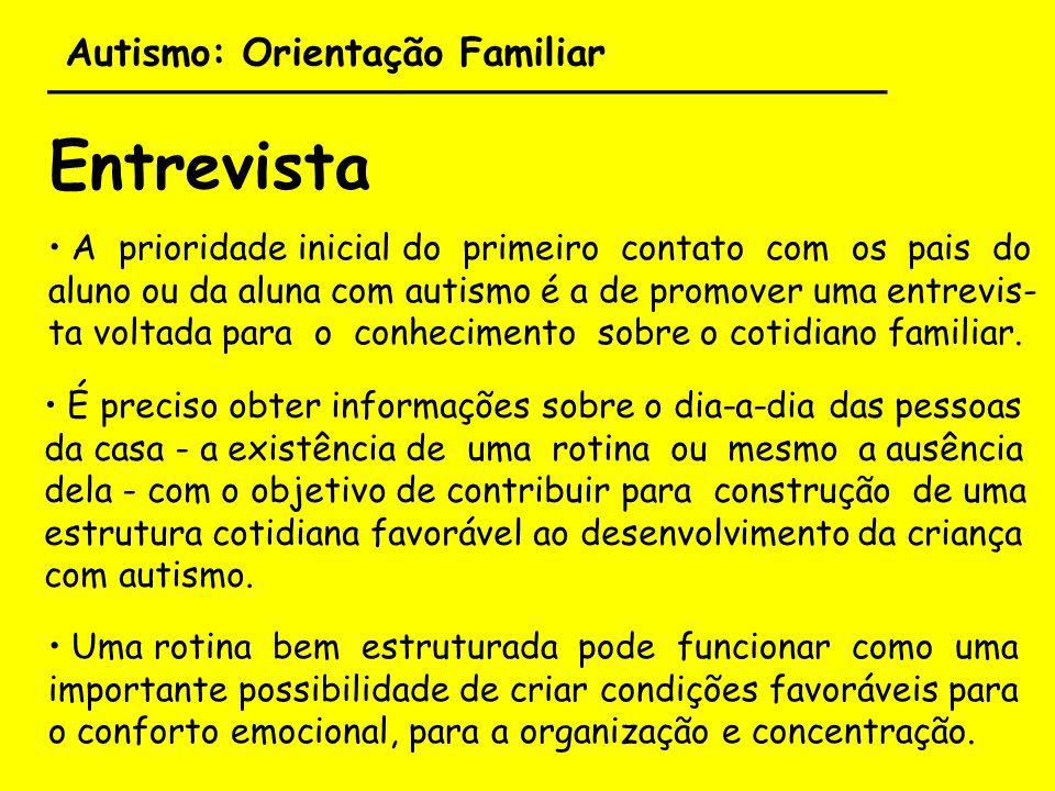 Autismo: Orientação Familiar ___________________________________ Entrevista A prioridade inicial do primeiro contato com os pais do aluno ou da aluna