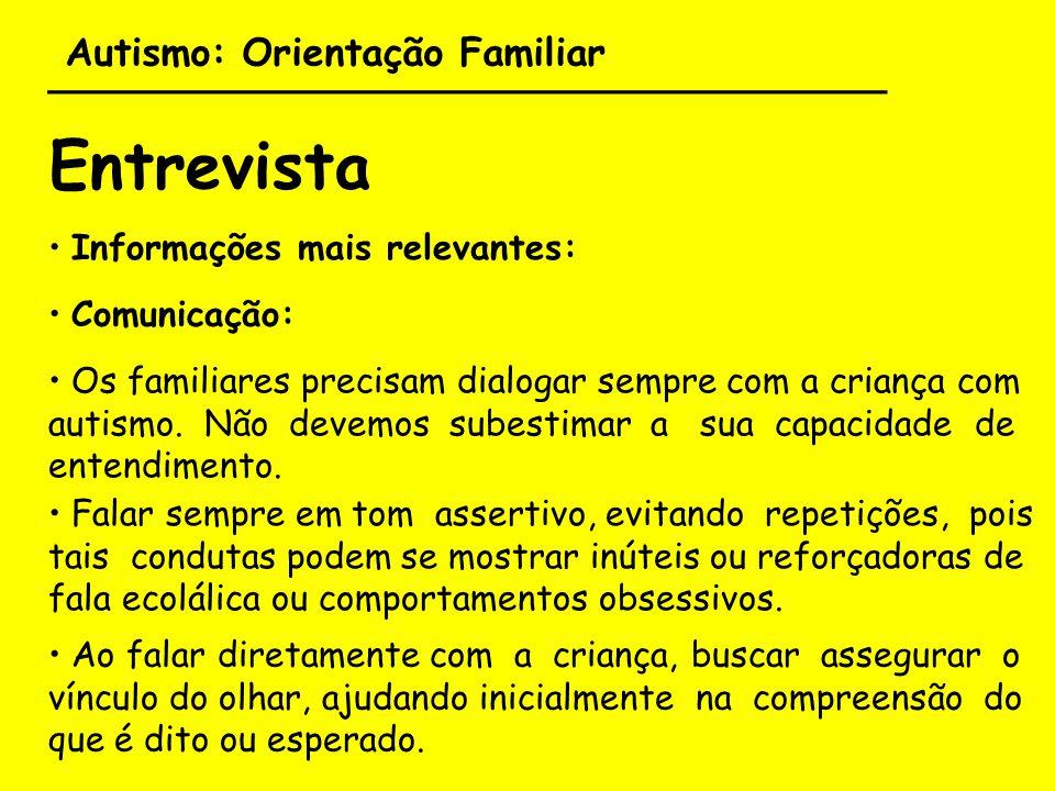 Autismo: Orientação Familiar ___________________________________ Entrevista Informações mais relevantes: Os familiares precisam dialogar sempre com a