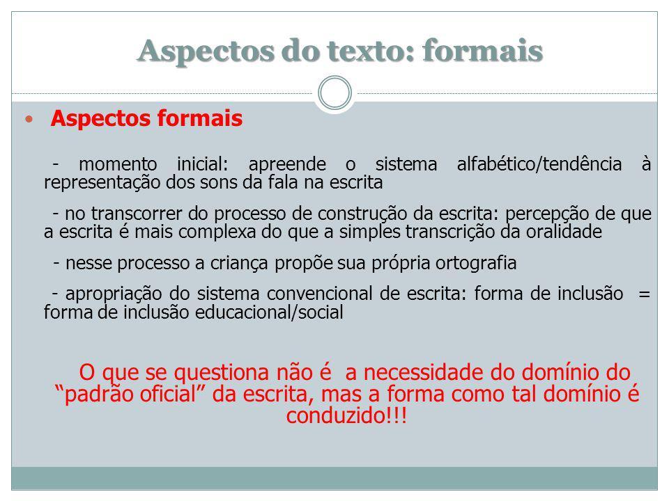 Aspectos do texto: formais Aspectos formais - momento inicial: apreende o sistema alfabético/tendência à representação dos sons da fala na escrita - n
