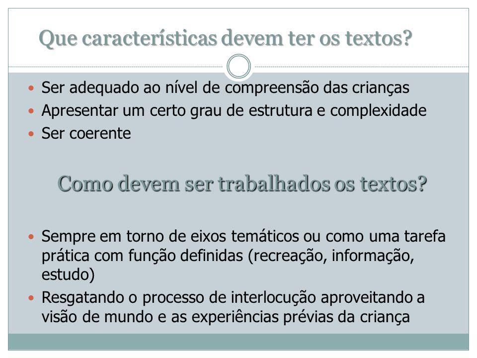 Que características devem ter os textos? Ser adequado ao nível de compreensão das crianças Apresentar um certo grau de estrutura e complexidade Ser co
