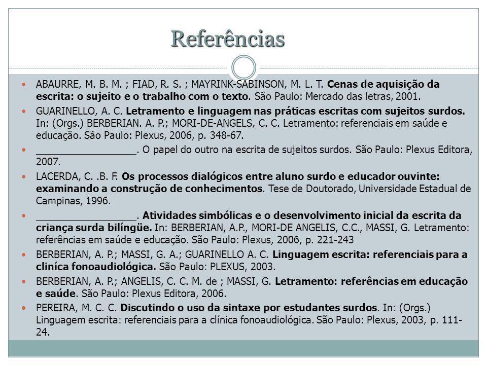 Referências ABAURRE, M. B. M. ; FIAD, R. S. ; MAYRINK-SABINSON, M. L. T. Cenas de aquisição da escrita: o sujeito e o trabalho com o texto. São Paulo: