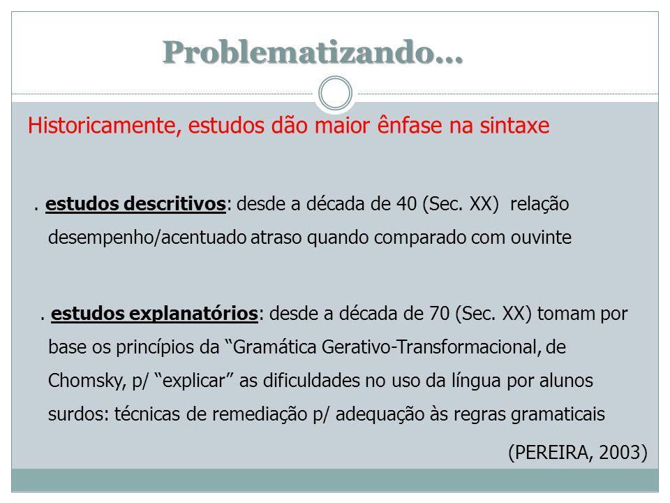 Problematizando... Historicamente, estudos dão maior ênfase na sintaxe. estudos descritivos: desde a década de 40 (Sec. XX) relação desempenho/acentua