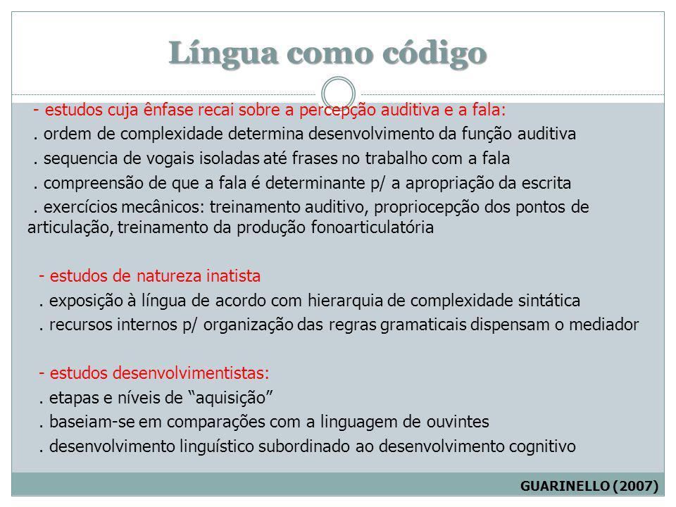 Língua como código - estudos cuja ênfase recai sobre a percepção auditiva e a fala:. ordem de complexidade determina desenvolvimento da função auditiv