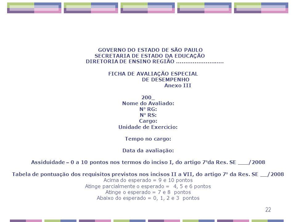 22 GOVERNO DO ESTADO DE SÃO PAULO SECRETARIA DE ESTADO DA EDUCA Ç ÃO DIRETORIA DE ENSINO REGIÃO.......................... FICHA DE AVALIA Ç ÃO ESPECIA