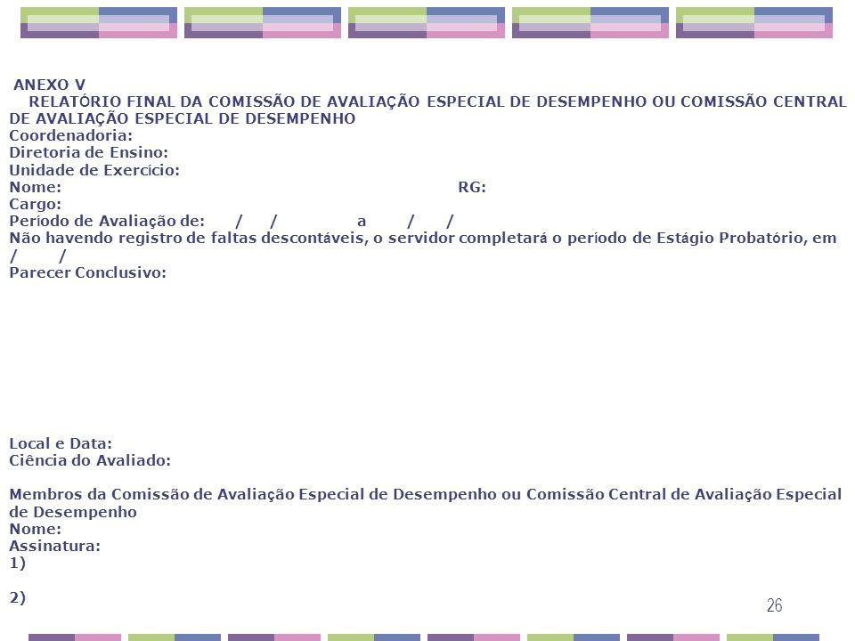 26 ANEXO V RELAT Ó RIO FINAL DA COMISSÃO DE AVALIA Ç ÃO ESPECIAL DE DESEMPENHO OU COMISSÃO CENTRAL DE AVALIA Ç ÃO ESPECIAL DE DESEMPENHO Coordenadoria