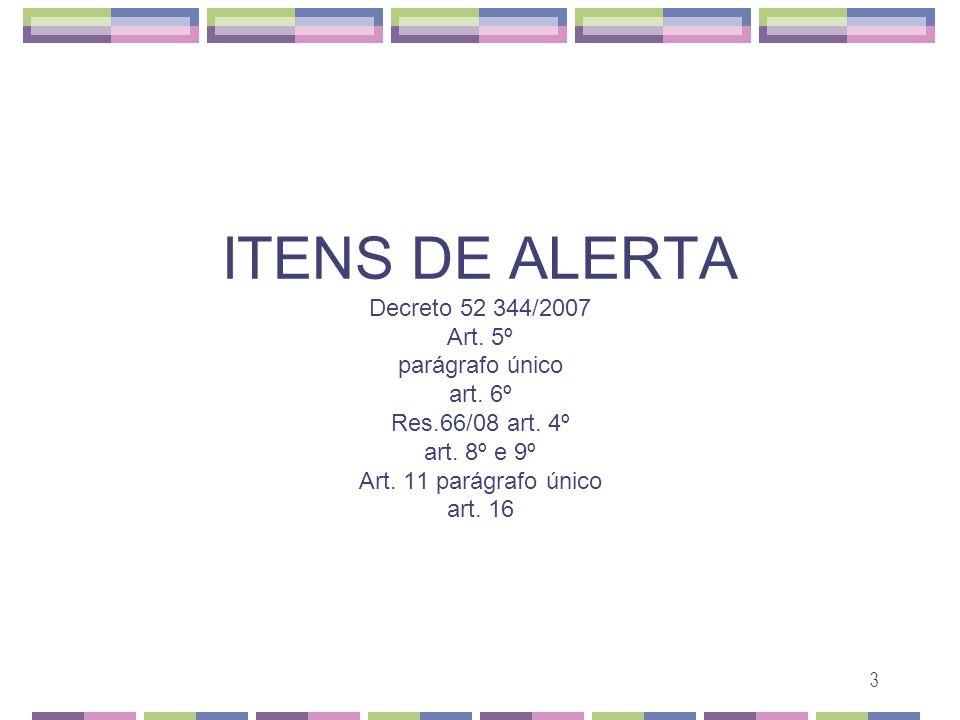 3 ITENS DE ALERTA Decreto 52 344/2007 Art. 5º parágrafo único art. 6º Res.66/08 art. 4º art. 8º e 9º Art. 11 parágrafo único art. 16