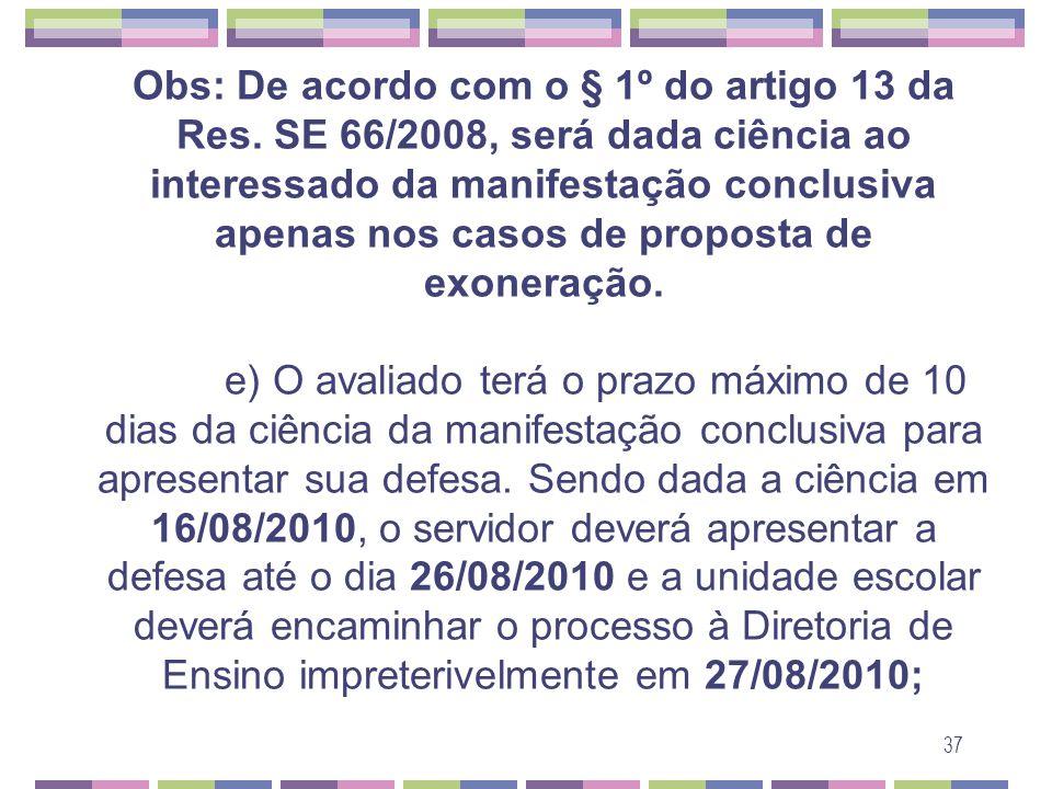37 Obs: De acordo com o § 1º do artigo 13 da Res. SE 66/2008, será dada ciência ao interessado da manifestação conclusiva apenas nos casos de proposta
