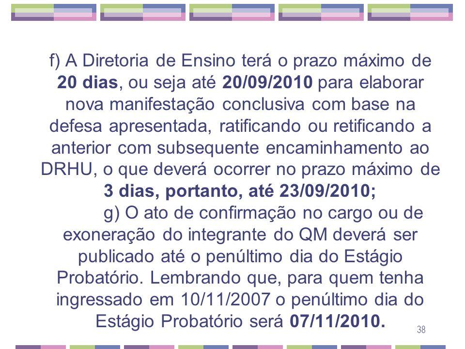 38 f) A Diretoria de Ensino terá o prazo máximo de 20 dias, ou seja até 20/09/2010 para elaborar nova manifestação conclusiva com base na defesa apres