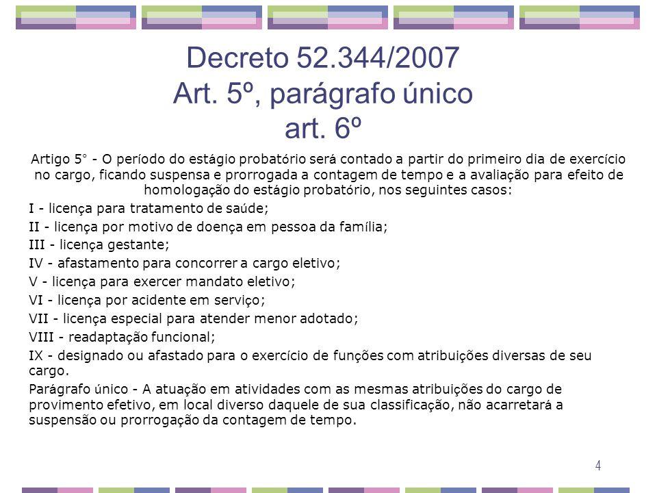 4 Decreto 52.344/2007 Art. 5º, parágrafo único art. 6º Artigo 5° - O per í odo do est á gio probat ó rio ser á contado a partir do primeiro dia de exe