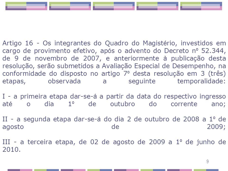 9 Artigo 16 - Os integrantes do Quadro do Magist é rio, investidos em cargo de provimento efetivo, ap ó s o advento do Decreto n º 52.344, de 9 de nov