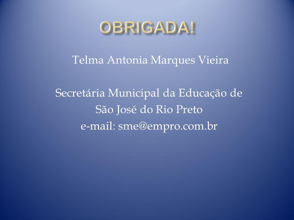 Telma Antonia Marques Vieira Secretária Municipal da Educação de São José do Rio Preto e-mail: sme@empro.com.br