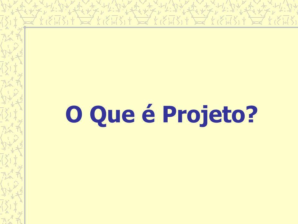 O Que é Projeto?