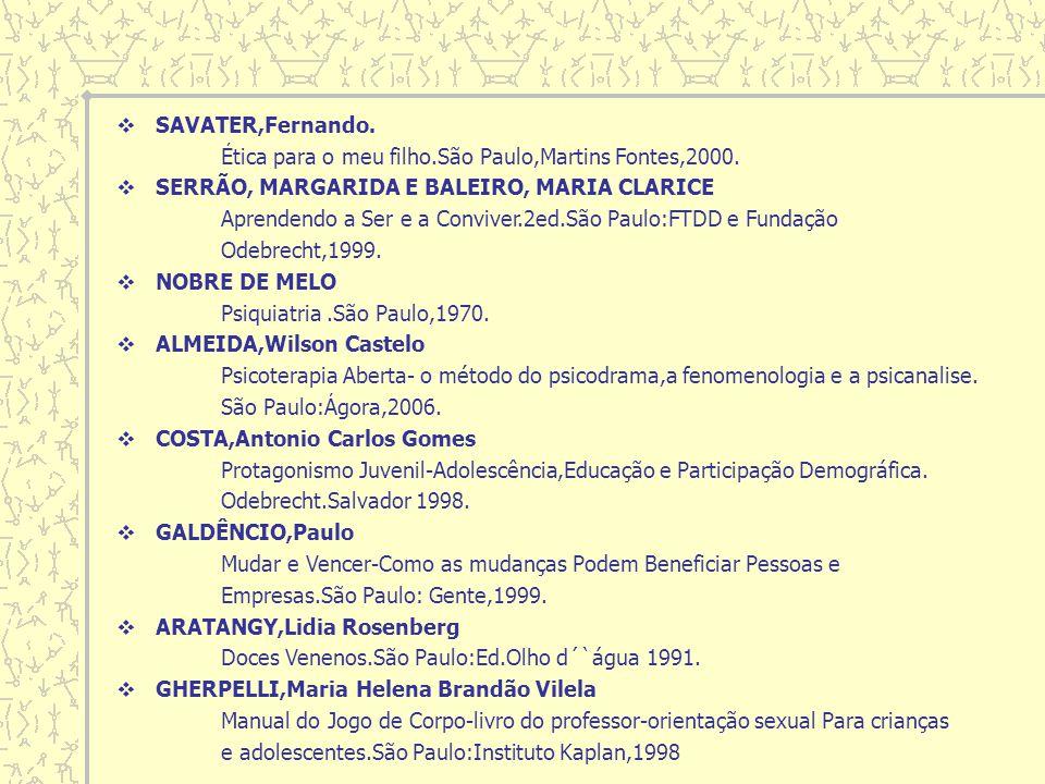 SAVATER,Fernando. Ética para o meu filho.São Paulo,Martins Fontes,2000. SERRÃO, MARGARIDA E BALEIRO, MARIA CLARICE Aprendendo a Ser e a Conviver.2ed.S