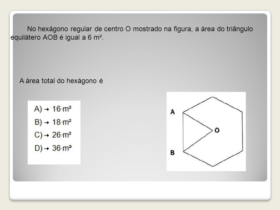 No hexágono regular de centro O mostrado na figura, a área do triângulo equilátero AOB é igual a 6 m². A área total do hexágono é
